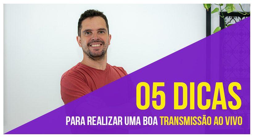 05 DICAS PARA REALIZAR UMA BOA TRANSMISSÃO AO VIVO